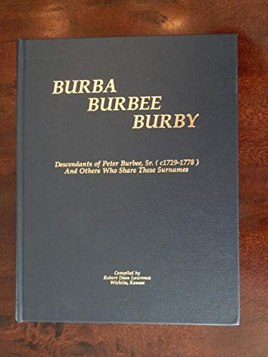 9780961790745: Burba, Burbee, Burby: Descendants of Peter Burbee, Sr. (c1729-1778) and others who share these surnames