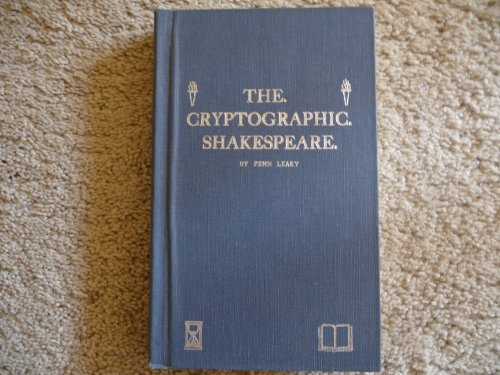 The Cryptographic Shakespeare: A monograph wherein the poems and plays attributed to William ...