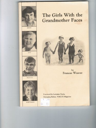 The Girls with the Grandmother Faces: Single and Sixty Is Not for Sissies: Weaver, Frances
