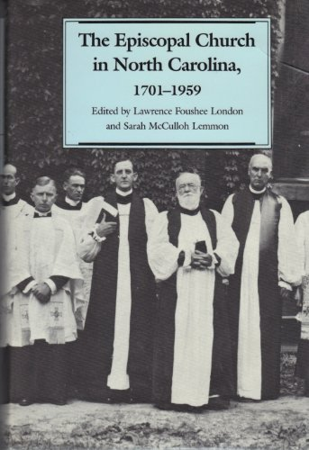 The Episcopal Church in North Carolina 1701-1959: London, Lawrence Foushee & Lemmon, Sarah McCulloh...