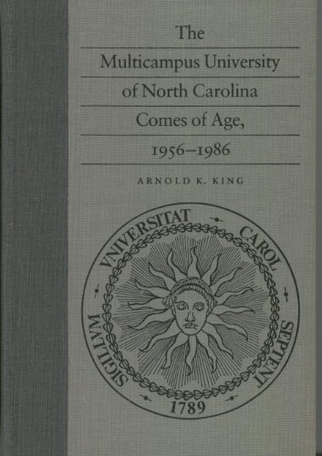The multicampus University of North Carolina comes of age, 1956-1986: Arnold K King