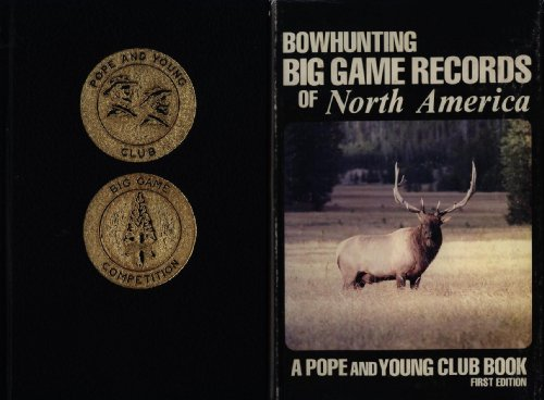 Bowhunting Big Game Records of North America: Pope and Young