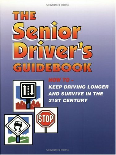 The Senior Driver's Guidebook: How To Keep: Ken D. Smith