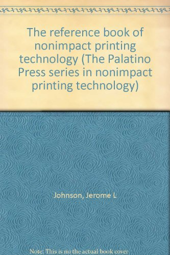 The reference book of nonimpact printing technology (The Palatino Press series in nonimpact ...