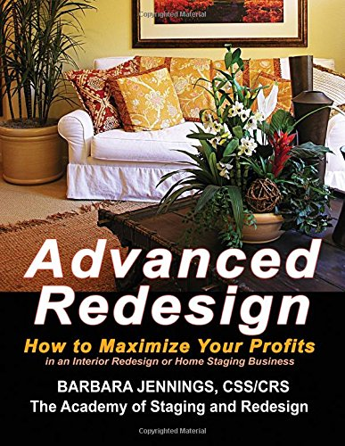 9780961802653: Advanced Redesign: How Home Stagers, Interior Redesigners and Decorators Make Huge Profits in Their Home Based Business OR Secrets to Dramatic Profits from Staging, Redecorating and Design