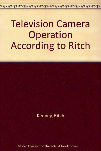 Television Camera Operation According to Ritch: Kenney, Ritch, Groome, Kevin