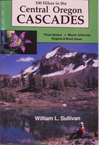 One Hundred Hikes in the Central Oregon: Sullivan, William L.