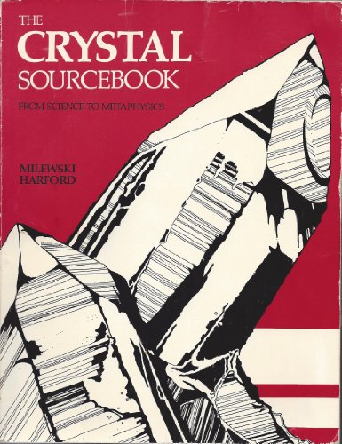 The Crystal Sourcebook: From Science to Metaphysics: Milewski, John Vincent