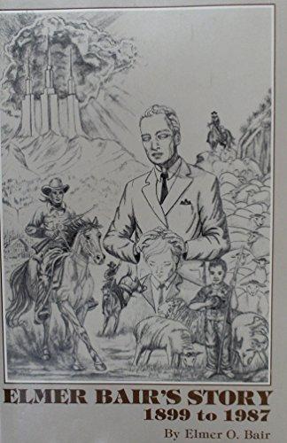 Elmer Bair's Story 1899 to 1987: Bair, Elmer O.
