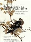 THE WATERFOWL OF NORTH AMERICA: THE COMPLETE DUCKS, GEESE AND SWANS: Hill, Robin