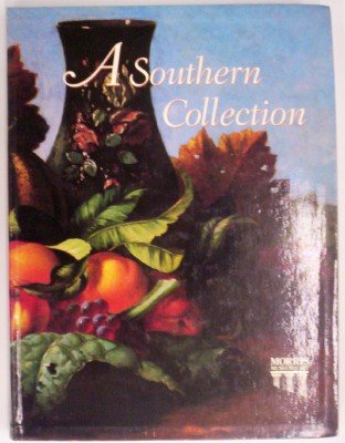 A SOUTHERN COLLECTION: Select Works from a Permanent Collection of Painting in the South Prepared ...