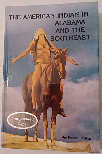 The American Indian in Alabama and the: Phillips, John Franklin