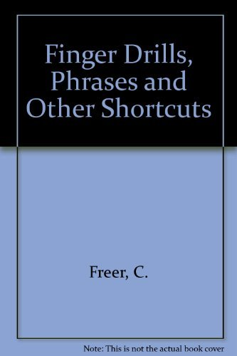 FINGER DRILLS, PHRASES AND OTHER SHORTCUTS (3RD ED.): Freer, Carolee (Ed. )