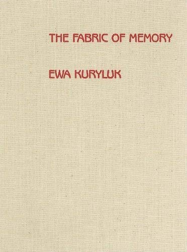 9780961835408: The Fabric of Memory: Ewa Kuryluk, Cloth Works, 1978-1987