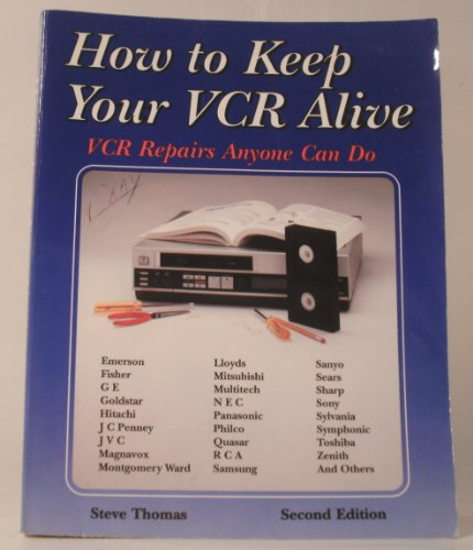 How to Keep Your VCR Alive: VCR Repairs Anyone Can Do: Thomas, Steve