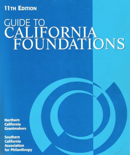Guide to California Foundations: Northern CA Grantmakers and SC Assoc. For Philanthropy