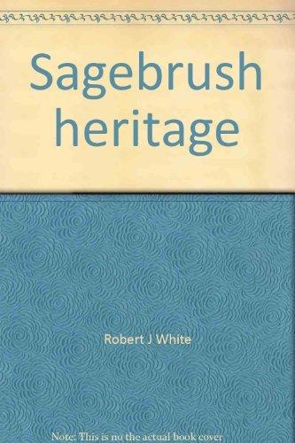 Sagebrush Heritage: Early Memories of Homesteader Kid.: White, Robert J.