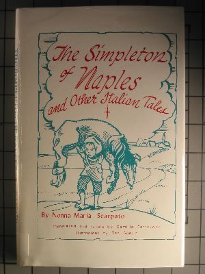 The Simpleton of Naples and Other Italian Folktales, Revised 2nd Edition: Scarpato, Nonna Maria, ...