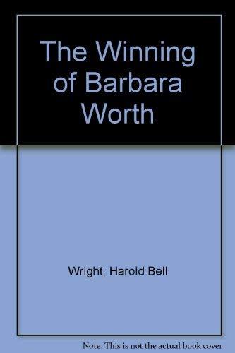 THE WINNING OF BARBARA WORTH: Harold Bell Wright
