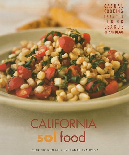 California Sol Food Casual Cooking from the Junior League of San Diego: Food photography by Frankie