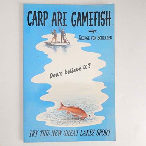 Carp Are Gamefish: George Von Schrader (*Inscribed by Author*)