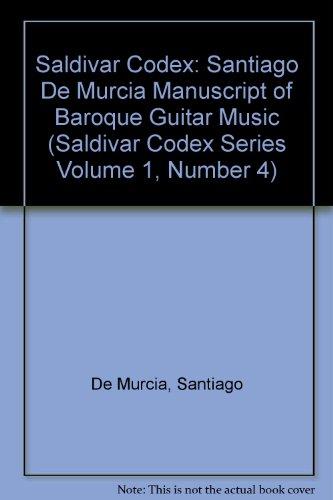 9780961852719: Saldivar Codex: Santiago De Murcia Manuscript of Baroque Guitar Music (Saldivar Codex Series Volume 1, Number 4)