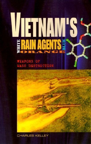 Vietnam's White Orange Blue Rain Agents and Weapons of Mass Destruction: Charles Kelley