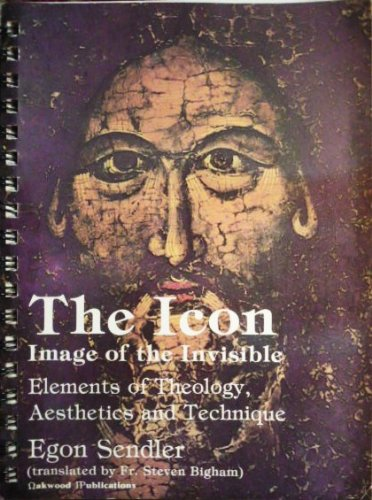 The Icon: Image of the Invisible - Elements of Theology, Aesthetics and Technique: Egon Sendler
