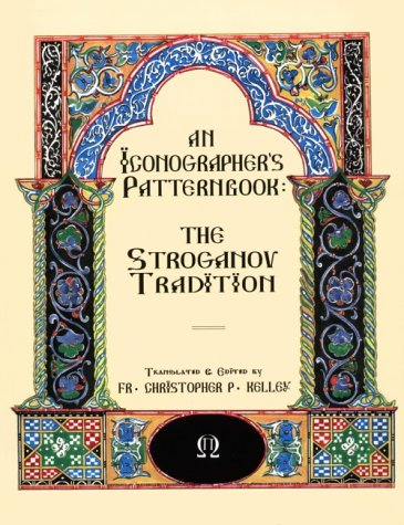 ICONOGRAPHER'S PATTERNBOOK: THE STROGANOV TRADITION: Kelley, Christopher P.
