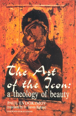 The Art of the Icon: A Theology of Beauty: Paul Evdokimov