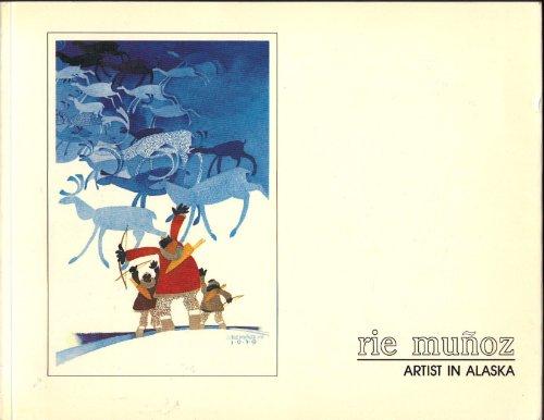 RIE MUNOZ; ARTIST IN ALASKA (Signed): Munoz, Rie; Metcalfe, Peter