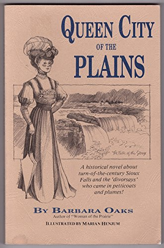 9780961858223: Queen City of the Plains: A Historical Novel About Turn-Of-The-Century Sioux Falls and the 'Divorsays' Who Came in Petticoats and Plumes
