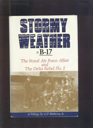 Stormy Weath, A B-17; and The Royal Air Force Affair; & The Delta Rebel No. 2, A Trilogy: ...