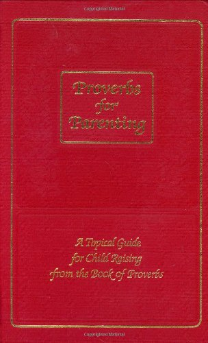 Proverbs for Parenting : A Topical Guide for Child Raising from the Book of Proverbs (NIV, New In...