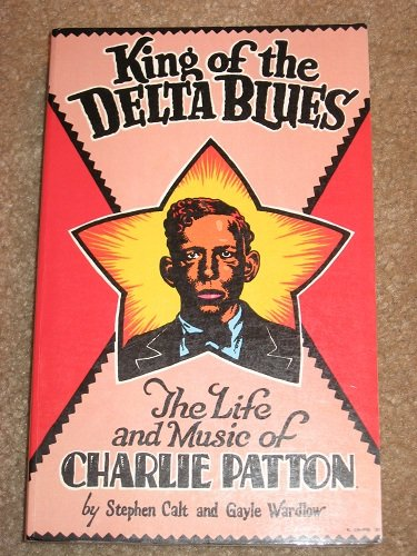 9780961861001: King of the Delta Blues: The Life and Music of Charlie Patton