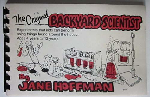 9780961866310: Original Backyard Scientist: Experiments That Kids Can Perform Using Things Around the House Ages 4-12