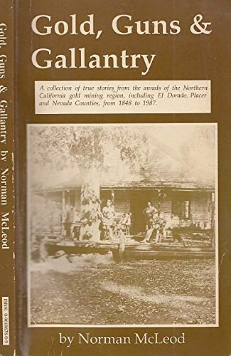 Gold, Guns & Gallantry: A Collection of True Stories from Annals of the Northern California ...