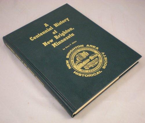 A Centennial History of New Brighton, Minnesota: 1887-1987: Skiba, Gene F.{Writing on Behalf of ...