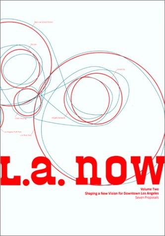 L. A. Now, Volume Two: Shaping a: Koshalek, Richard; Mayne,