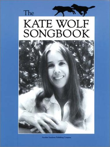 The Kate Wolf Songbook: Wolf, Kate