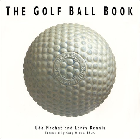 THE GOLF BALL BOOK: Machat, Udo and Larry Dennis