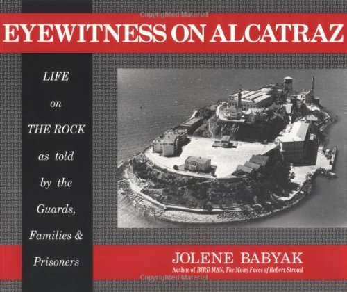 9780961875206: Eyewitness on Alcatraz, Life on The Rock as told by the Guards, Families & Prisoners.