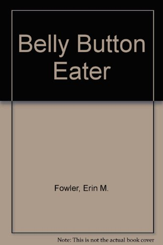 The Belly Button Eater: D. E. Fowler;