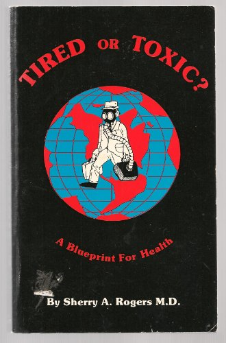 9780961882129: Tired or Toxic? A Blueprint for Health