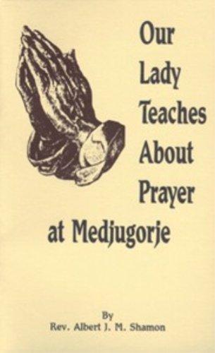 Our Lady Teaches About Prayer at Medjugorje: Shamon, Albert J.