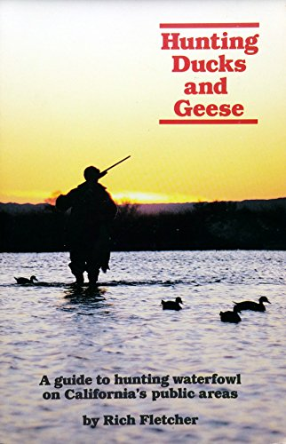 Hunting ducks and geese: A guide to hunting waterfowl on California's public areas: Fletcher, ...