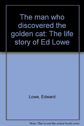 9780961884802: The man who discovered the golden cat: The life story of Ed Lowe