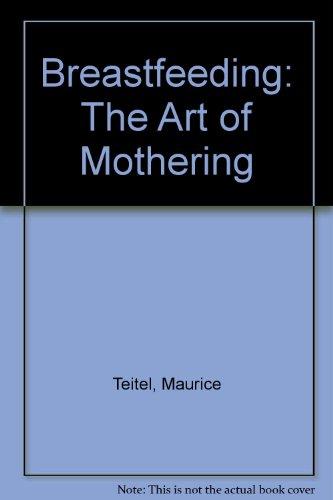 9780961886011: Breastfeeding: The Art of Mothering