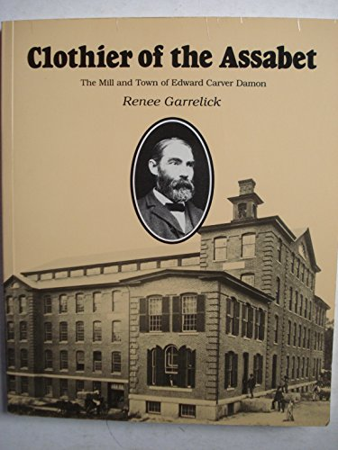 9780961887209: Clothier of the Assabet: The mill and town of Edward Carver Damon