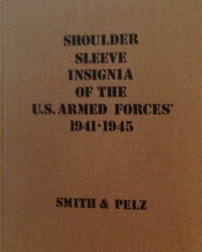 Shoulder Sleeve Insignia of the U. S. Armed Forces, 1941-1945.: SMITH, Richard W.